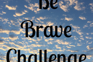 A challenge to be brave