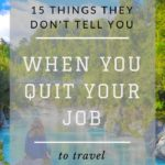 15 things they don't tell you when you quit your job to travel