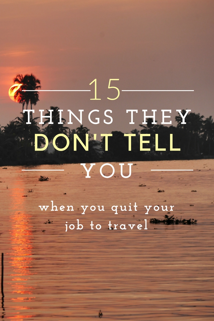 15 things they don't tell you when you quit your job to travel 2