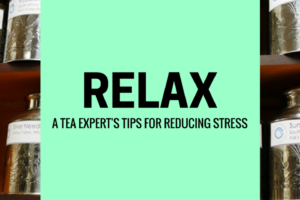 relax and reduce stress with tea: tips from The Cultured Cup tea expert Kyle Stewart