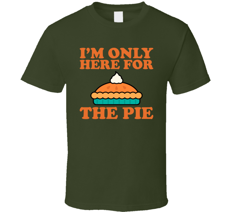I'm only here for the pie Military Green